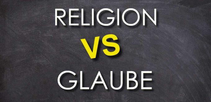 Glaube vs Religion