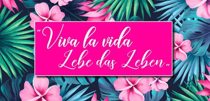 """""""Viva la vida – Lebe das Leben"""""""