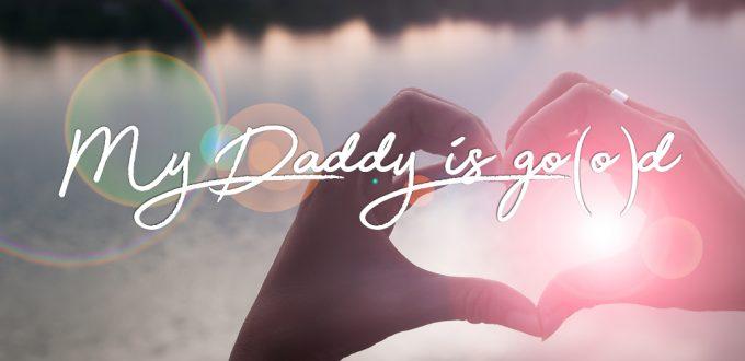 My Daddy ist go(o)d!